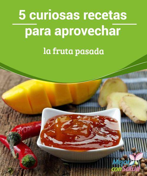 5 curiosas recetas para aprovechar la fruta pasada  En este artículo te proponemos 5 maneras sencillas y saludables de aprovechar la fruta pasada para sorprender a toda la familia.