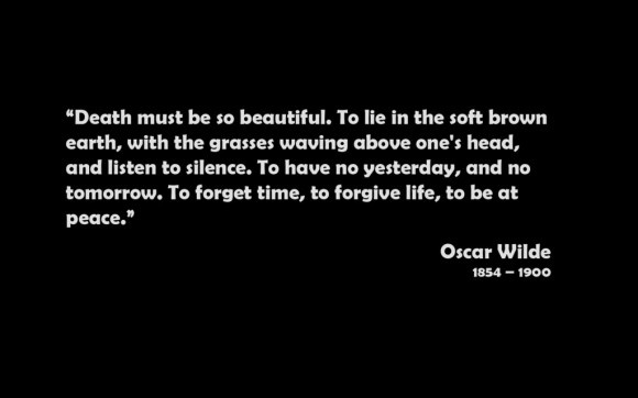 """Death must be so beautiful..."" -Oscar Wilde"