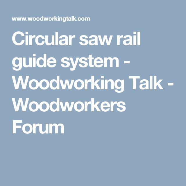 Circular saw rail guide system - Woodworking Talk - Woodworkers Forum