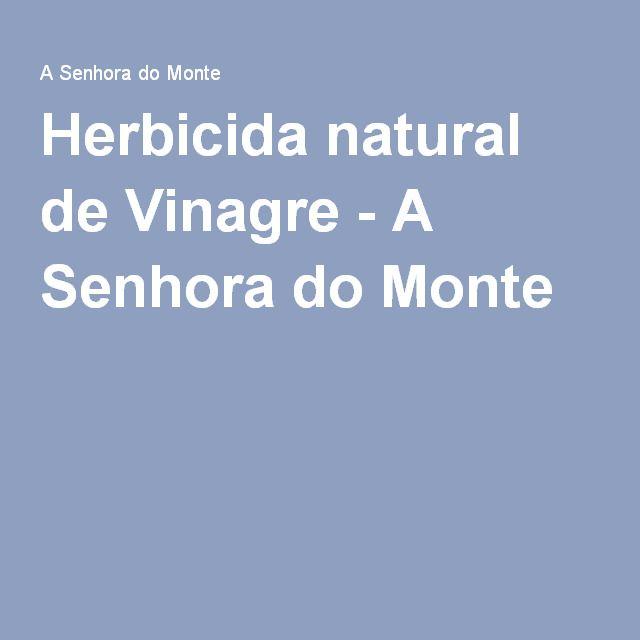 Herbicida natural de Vinagre - A Senhora do Monte