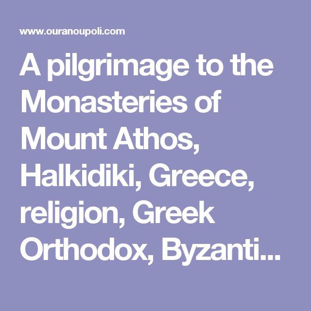 A pilgrimage to the Monasteries of Mount Athos, Halkidiki, Greece,  religion, Greek Orthodox, Byzantine Art, hermit, miracles, treasures, icons,  murals, manuscripts