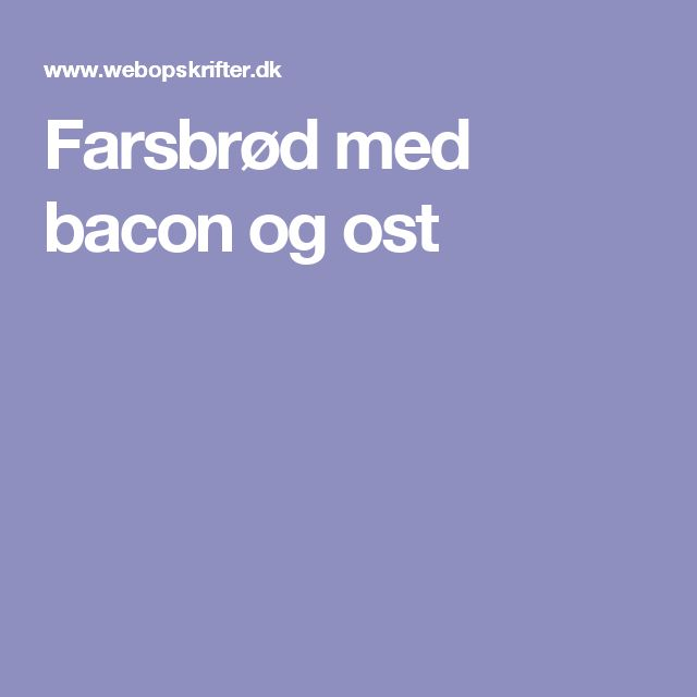 Farsbrød med bacon og ost