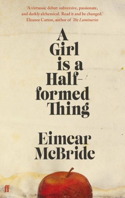 A Girl Is A Half-Formed Thing by Eimear McBride September 2014. Winner of the 2014 Bailey's Prize (formerly Orange Prize)