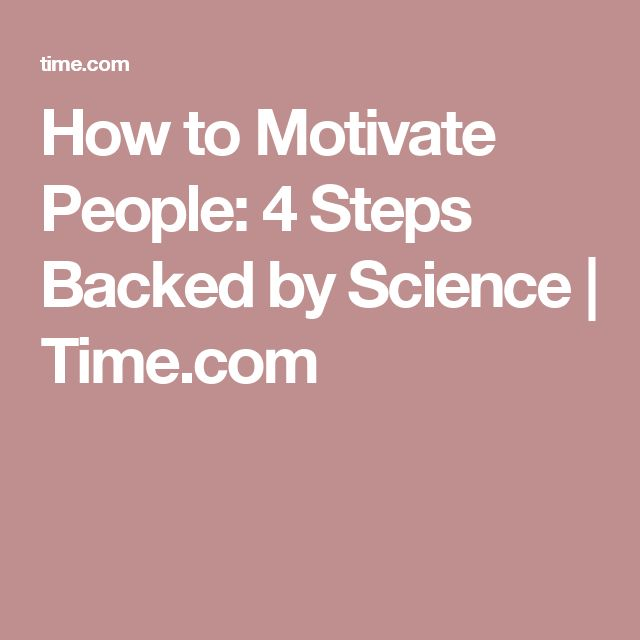 How to Motivate People: 4 Steps Backed by Science | Time.com
