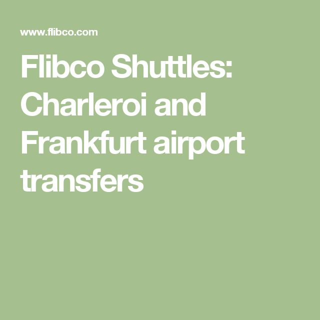 Flibco Shuttles: Charleroi and Frankfurt airport transfers