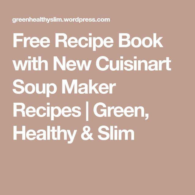 Free Recipe Book with New Cuisinart Soup Maker Recipes | Green, Healthy & Slim