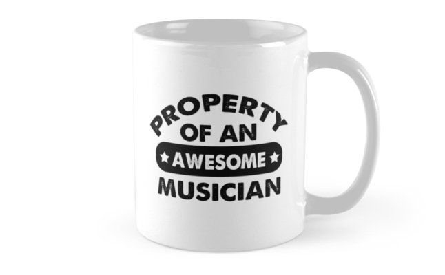 Musician Gifts - Musician Coffee Mug Musician Gift Ideas - Gift For Musician - Property Of An Awesome Musician Mug