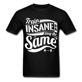 Mens Workout Shirts - Train Insane Or Stay The Same Fitness motivational quotes for athletes. The best funny motivational quotes for gym, sports or workout. www.workoutquotes.net
