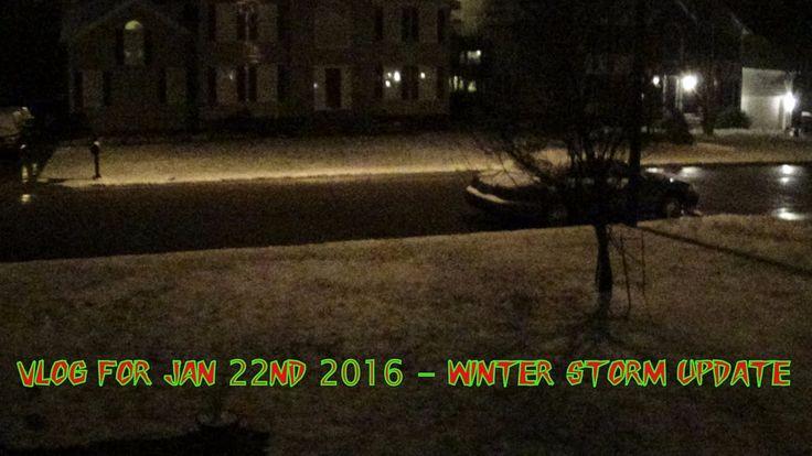 Vlog For Jan 22nd 2016 -  Winter Storm Update