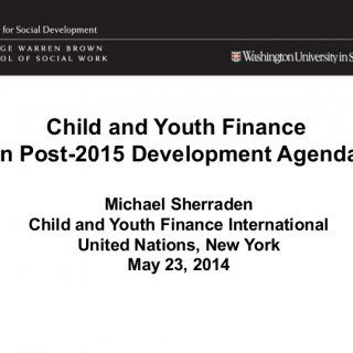 Child and Youth Finance in Post-2015 Development Agenda Michael Sherraden Child and Youth Finance International United Nations, New York May 23, 2014   Gl. http://slidehot.com/resources/child-youth-finance-in-the-post-2015-development-agenda-mr-michael-sherraden.39340/