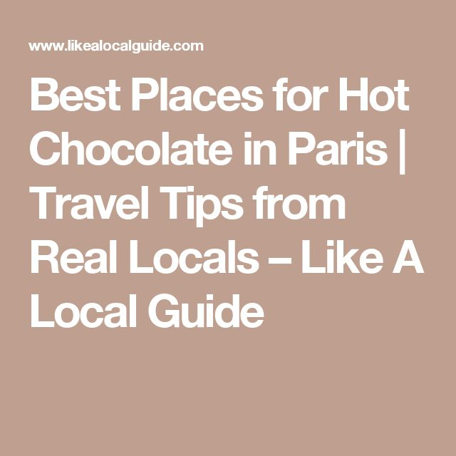 Best Places for Hot Chocolate in Paris | Travel Tips from Real Locals – Like A Local Guide