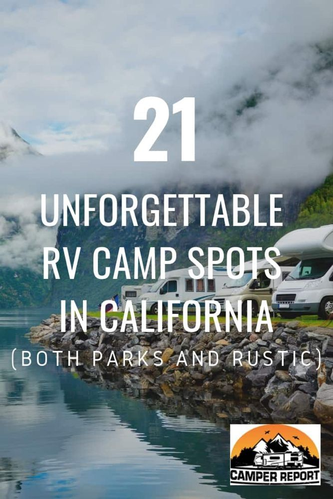 21 Unforgettable Rv Camp Spots In California Both Parks And Rustic Camper Report Rv Parks Rv Parks Rv Trave In 2020 California Camping Rv Road Trip Rv Camping Trips