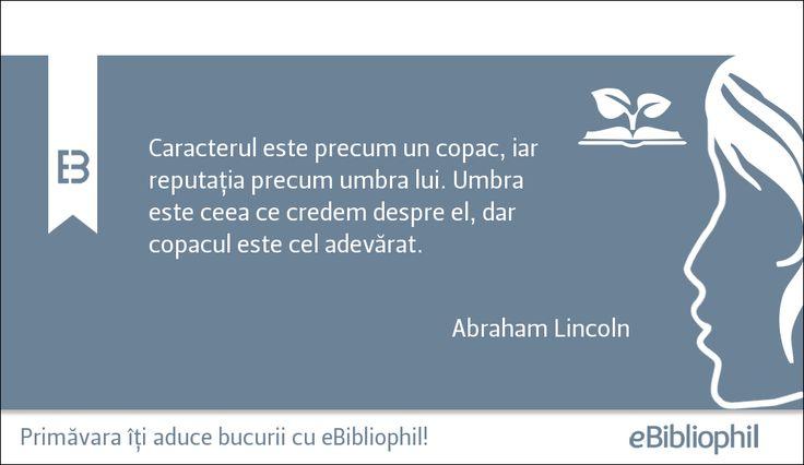 """""""Caracterul este precum un copac, iar reputația precum umbra lui."""" Abraham Lincoln"""
