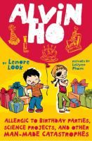 Alvin Ho: Allergic to Brithday Parties, Science Projects, and Other Man-Made Catastrophes by Lenore Look  Fiction J LOOK