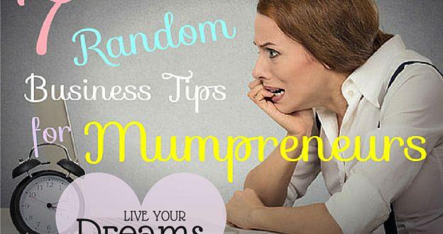 7 random business tips for Mumpreneurs
