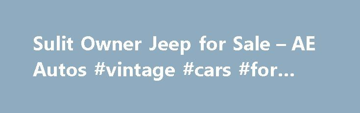 Sulit Owner Jeep for Sale – AE Autos #vintage #cars #for #sale http://cars.nef2.com/sulit-owner-jeep-for-sale-ae-autos-vintage-cars-for-sale/  #sulit.com used cars for sale # Sulit Owner Jeep for Sale low miles 3,469 approx miles/yr 10,007 below national avg: Days Posted: Posted 3 days ago: Summary: Used car, For Sale by Owner, 4 seater, Convertible, Gasoline, 4WD. http://www.iseecars.com/used-cars/used-jeep-wrangler-for-sale-by-owner low miles 7,200 approx miles/yr 6,276 below national avg…
