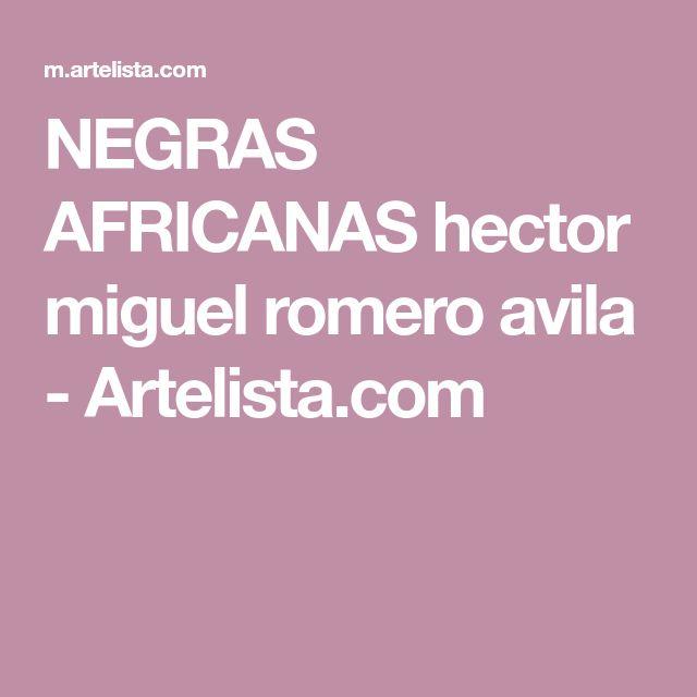 NEGRAS AFRICANAS hector miguel romero avila - Artelista.com
