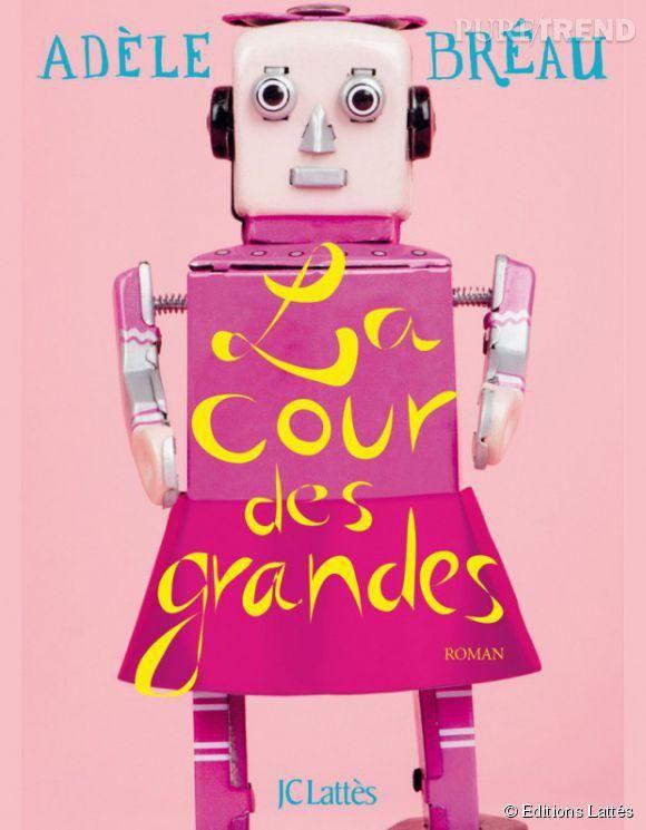 La cour des grandes - Adèle Bréau