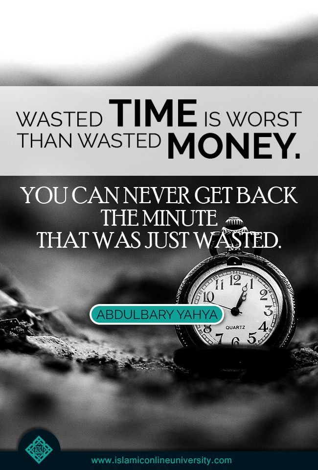 """""""Wasting time is worse than death, because death separates you from this world whereas wasting time separates you from Allah"""". ― Imam Ibn al-Qayyim."""