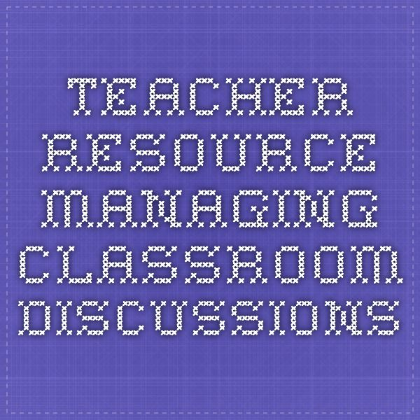 TEACHER RESOURCE - Managing classroom discussions