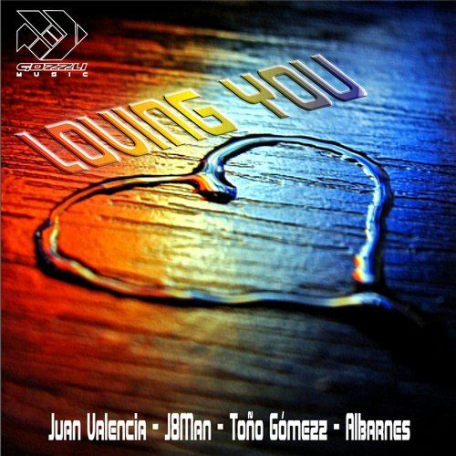 LOVING YOU  ARTISTAS Dj Tono Gomezz, ALbarnes, Juan Valencia, J8Man FECHA DE LANZAMIENTO 2014-09-22 COMPAÑÍAS DISCOGRÁFICAS Gozzu Music CATÁLOGO GZM024