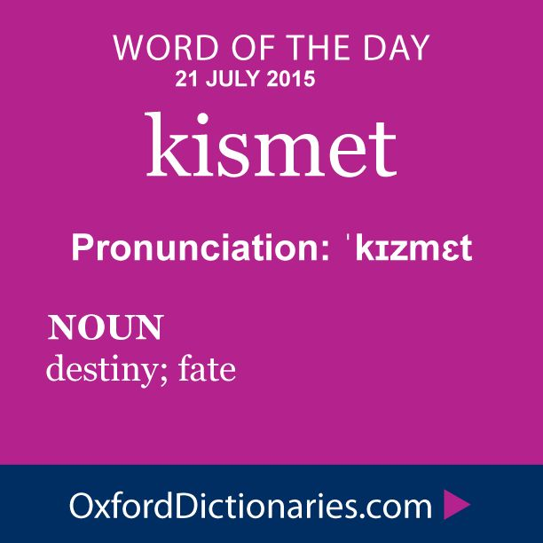 kismet (noun): Destiny; fate. Word of the Day for 21 July 2015. #WOTD #WordoftheDay #kismet