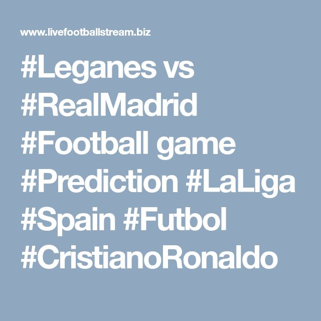 #Leganes vs #RealMadrid #Football game #Prediction #LaLiga #Spain #Futbol #CristianoRonaldo