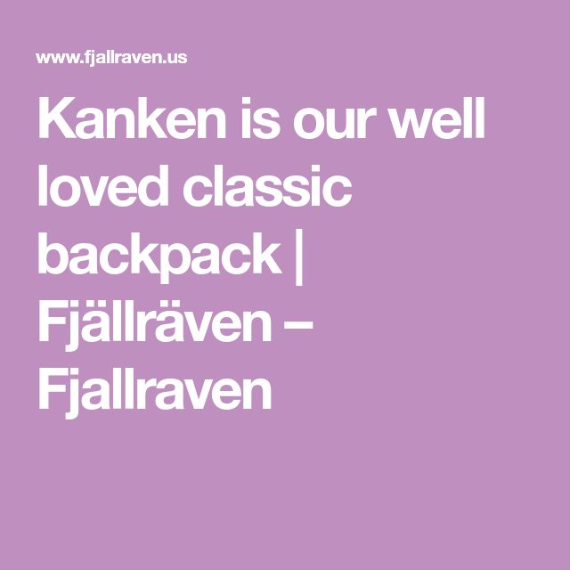 Kanken is our well loved classic backpack | Fjällräven – Fjallraven