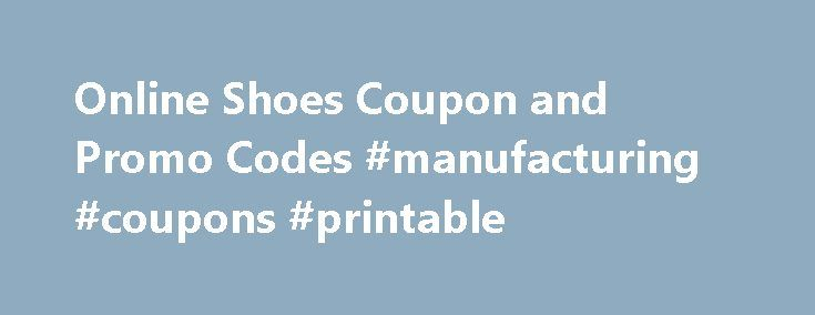Online Shoes Coupon and Promo Codes #manufacturing #coupons #printable http://coupons.remmont.com/online-shoes-coupon-and-promo-codes-manufacturing-coupons-printable/  #shoe coupons # OnlineShoes.com Coupon Codes and Promos If you're looking for OnlineShoes.com coupons, promotion codes and deals, you've come to the right place. In fact, you've come to the only place for the most up-to-date coupon offers and deals not only on sandals. hiking boots and running shoes. but the best deals on ALL…