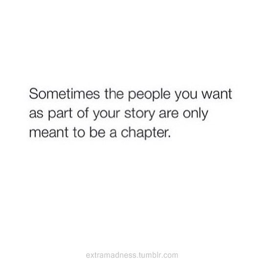 Sometimes the people you want as part of your story are only meant to be a chapter