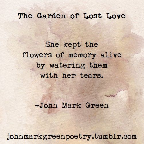 "Missing Love Memories Images: ""The Garden Of Lost Love"" -John Mark Green #poem #poetry"