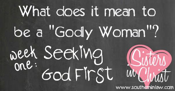What does it mean to be a Godly Woman? Week One: Seeking God First - This online womens ministry, Southern In-Law Sisters in Christ, is a weekly series where we come together, read the bible and talk with one another. Each week you will find free bible verse printables, phone screensavers and downloads to share as well. This weeks Inspiration Verse is Jeremiah 29:11 (Free downloads at blog)