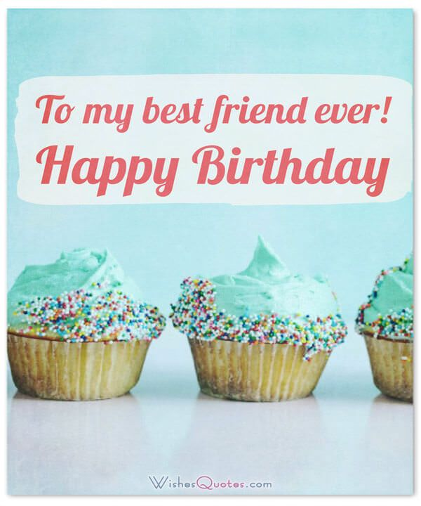 Birthday Wishes for your Best Friend: To my best friend ever! Happy Birthday