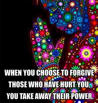 When You Choose To Forgive Those Who Have Hurt You You Take Away Their Power
