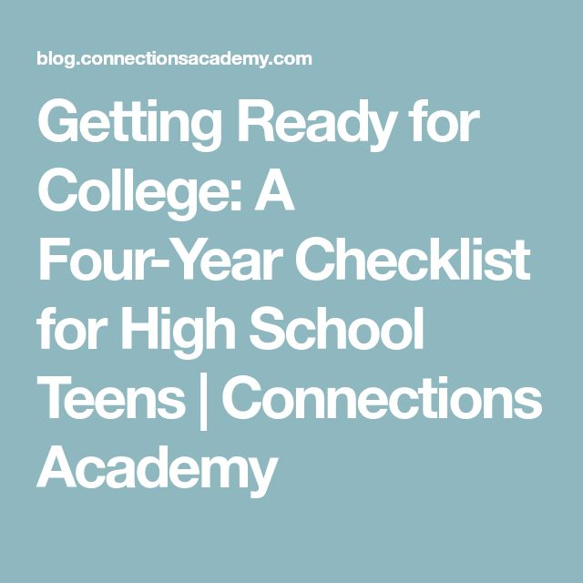 Getting Ready for College: A Four-Year Checklist for High School Teens   Connections Academy