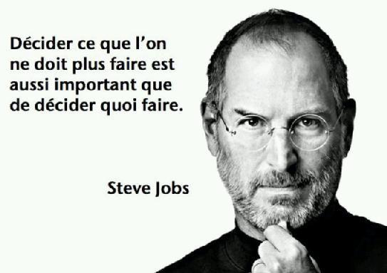 #citation: Décider ce que l'on ne doit plus faire est aussi important que de décider quoi faire: Steve Jobs