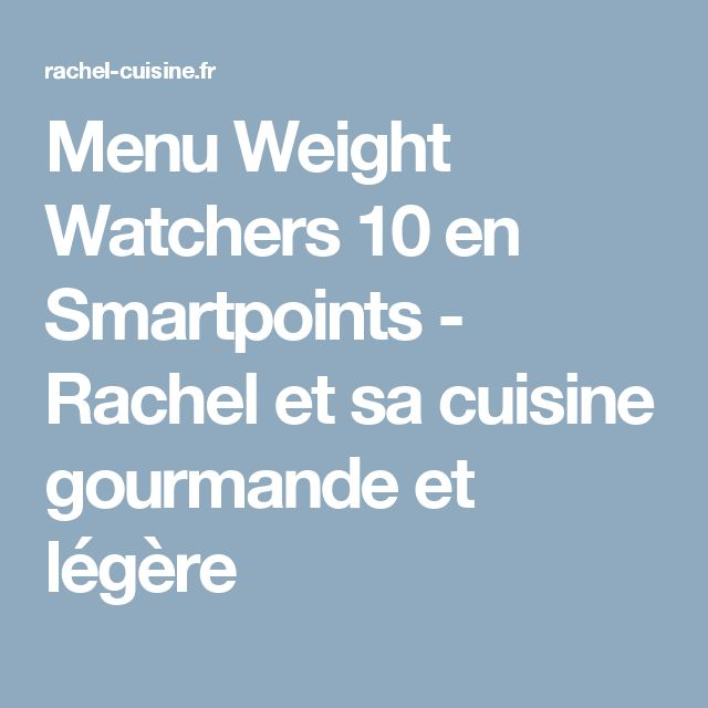 Menu Weight Watchers 10 en Smartpoints - Rachel et sa cuisine gourmande et légère