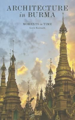 Architecture in Burma - Moments in Time by Lorie Karnath