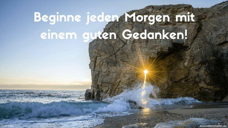 Beginne jeden Morgen mit einem guten Gedanken!  #Motivation #Inspiration #Motivationsbilder #Motivationssprüche #Quotes