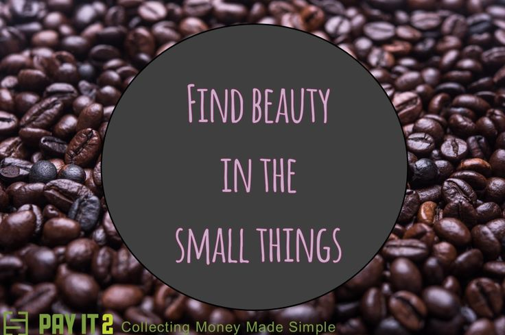 Find beauty in the small things. http://www.payit2.com/