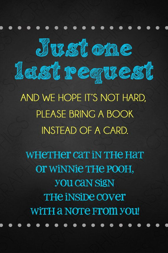 Just one last request and we hope it's not too hard, please bring a book instead of a card. Whether cat in the hat or winnie the pooh, you can sign the inside cover with a note from you.