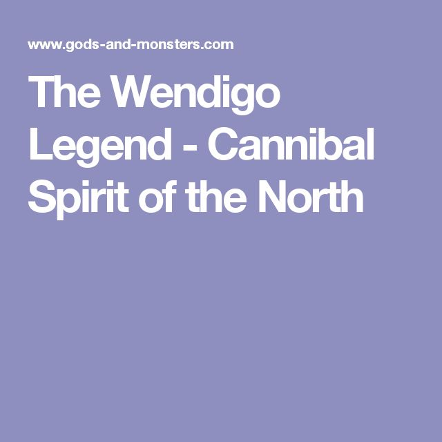 The Wendigo Legend - Cannibal Spirit of the North