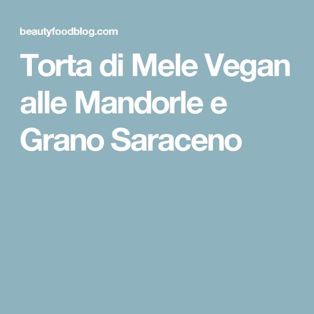 Torta di Mele Vegan alle Mandorle e Grano Saraceno