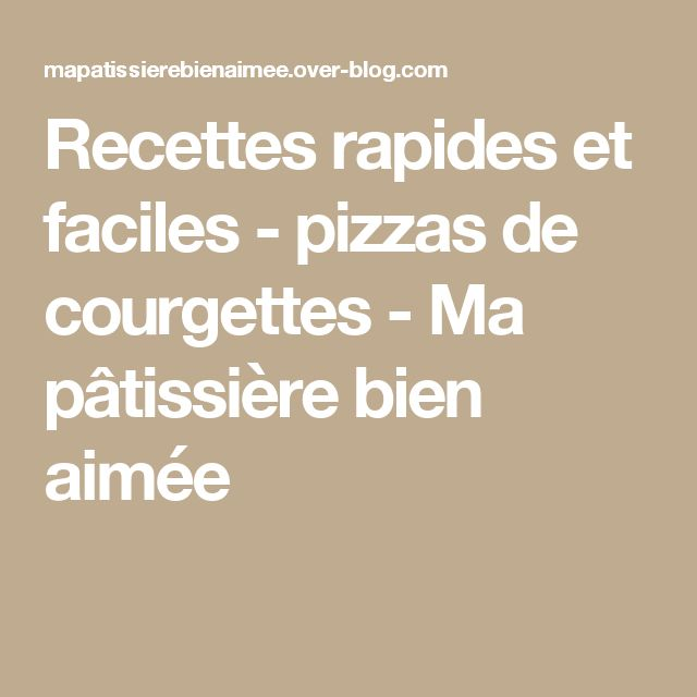 Recettes rapides et faciles - pizzas de courgettes - Ma pâtissière bien aimée