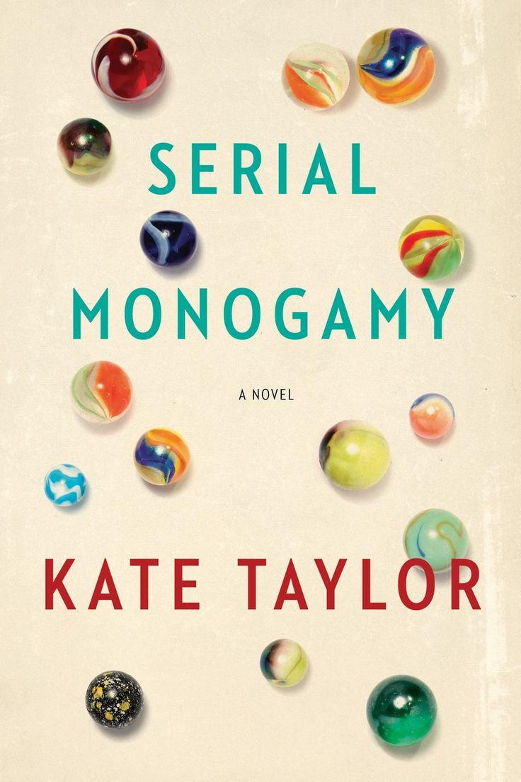 Serial Monogamy, by Kate Taylor (Doubleday Canada) http://penguinrandomhouse.ca/books/530290/serial-monogamy#9780385685627