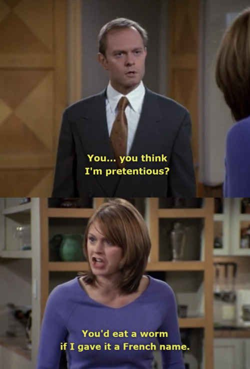 Or a little too high falooty. | 19 Frasier Comebacks To Use In Everyday Life