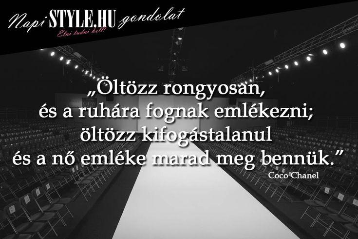 """""""Öltözz rongyosan, és a ruhára fognak emlékezni; öltözz kifogástalanul és a nő emléke marad meg bennük."""" Coco Chanel www.stylemagazin.hu"""
