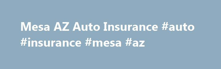 Mesa AZ Auto Insurance #auto #insurance #mesa #az http://kenya.remmont.com/mesa-az-auto-insurance-auto-insurance-mesa-az/  # Fox Reliable Insurance Welcome toFox Reliable Insurance. Fox Reliable Insurance is committed to providing our clients with the highest quality insurance companies and plans available, combined with some of the lowest rates available in all of Arizona. Whether you re shopping for auto insurance, home insurance, park model insurance, manufactured home insurance, mobile…