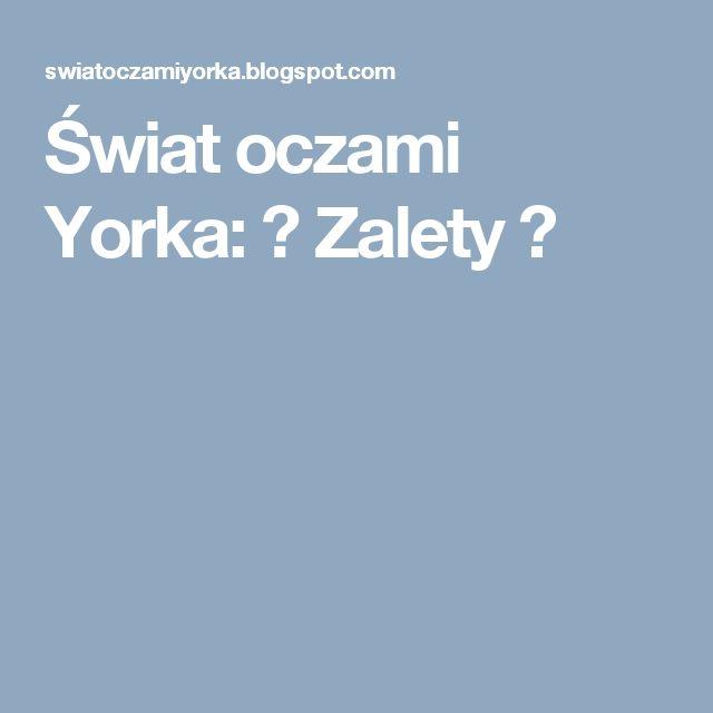 Świat oczami Yorka: ♥ Zalety ♥