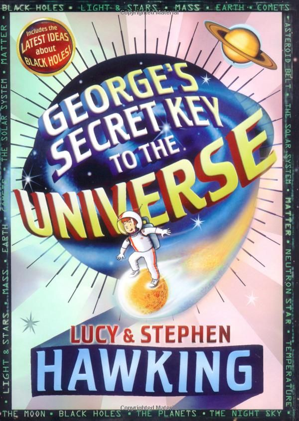 George's Secret Key to the Universe by Stephen Hawking and Lucy Hawking: In their bestselling book for young readers, noted physicist Stephen Hawking and his daughter, Lucy, provide a grand and funny adventure that explains fascinating information about our universe, including Dr. Hawking's latest ideas about black holes. #Books #Kids